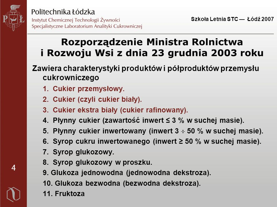 4 Szkoła Letnia STC — Łódź 2007 Rozporządzenie Ministra Rolnictwa i Rozwoju Wsi z dnia 23 grudnia 2003 roku Zawiera charakterystyki produktów i półproduktów przemysłu cukrowniczego 1.