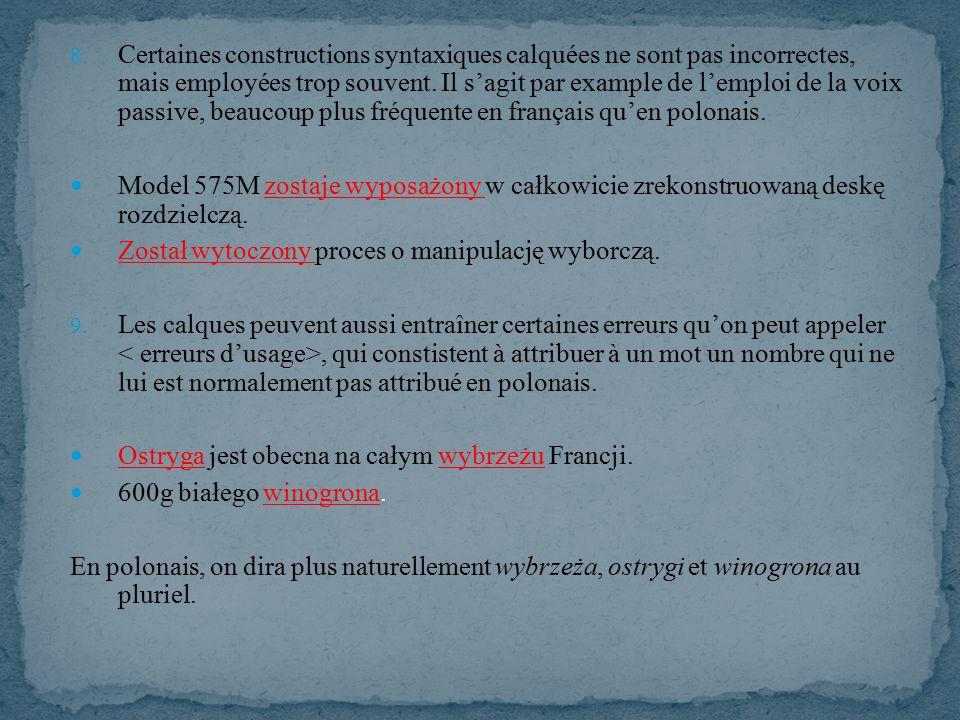 8. Certaines constructions syntaxiques calquées ne sont pas incorrectes, mais employées trop souvent. Il s'agit par example de l'emploi de la voix pas
