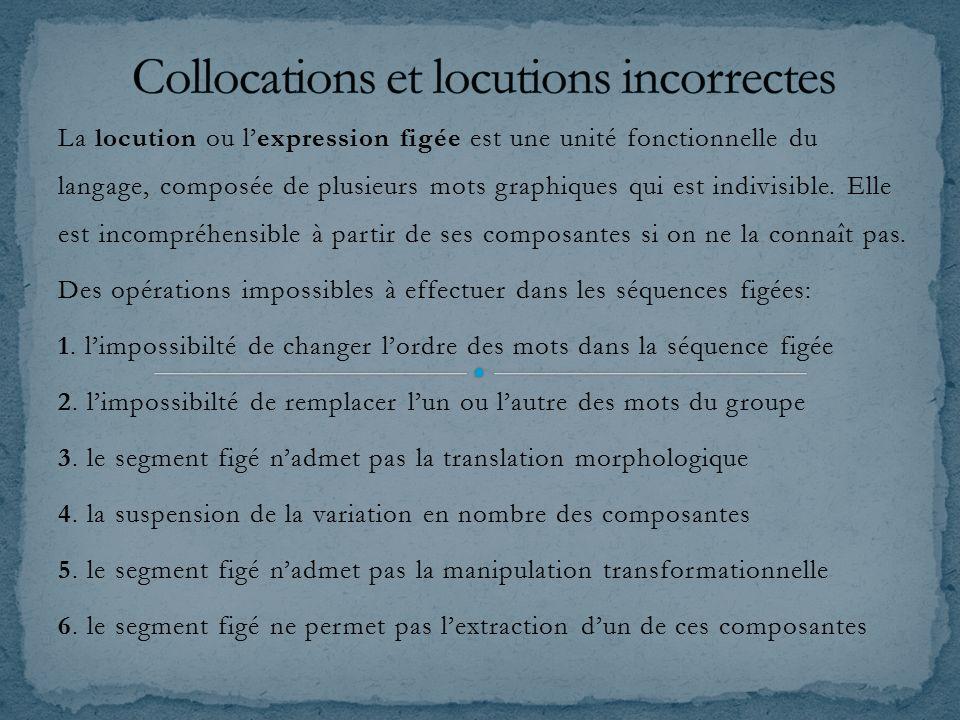 La locution ou l'expression figée est une unité fonctionnelle du langage, composée de plusieurs mots graphiques qui est indivisible.