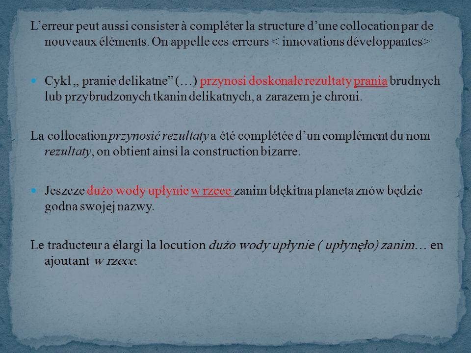 L'erreur peut aussi consister à compléter la structure d'une collocation par de nouveaux éléments.