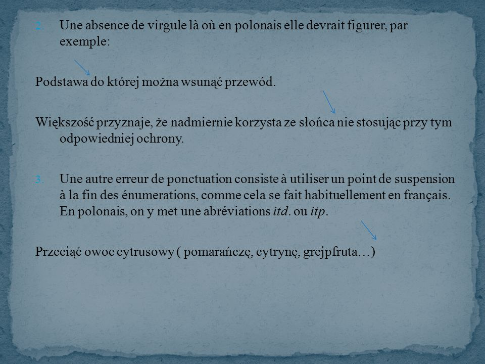 2. Une absence de virgule là où en polonais elle devrait figurer, par exemple: Podstawa do której można wsunąć przewód. Większość przyznaje, że nadmie