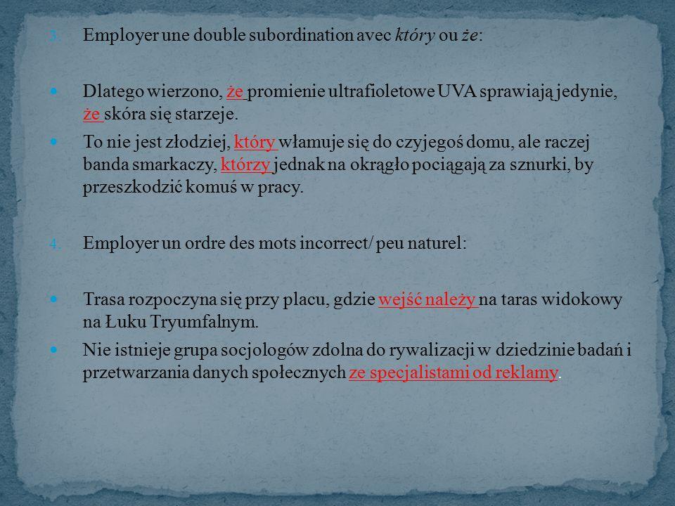 3. Employer une double subordination avec który ou że: Dlatego wierzono, że promienie ultrafioletowe UVA sprawiają jedynie, że skóra się starzeje. To