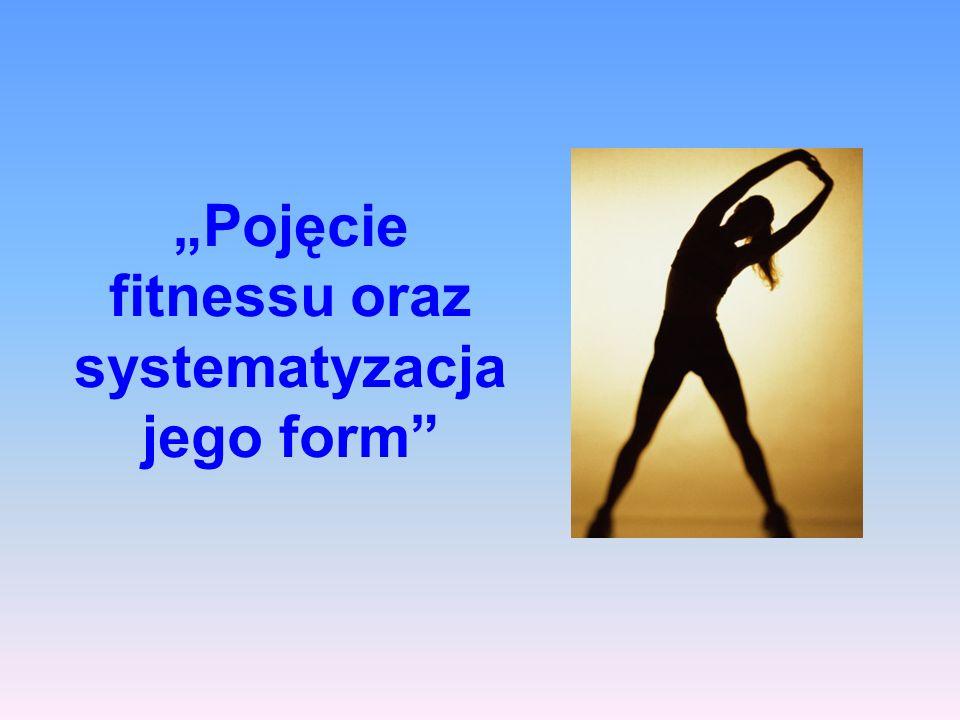 """""""Pojęcie fitnessu oraz systematyzacja jego form"""
