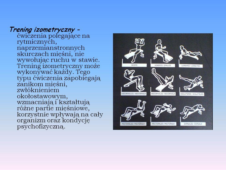 Trening izometryczny - ćwiczenia polegające na rytmicznych, naprzemianstronnych skurczach mięśni, nie wywołując ruchu w stawie.
