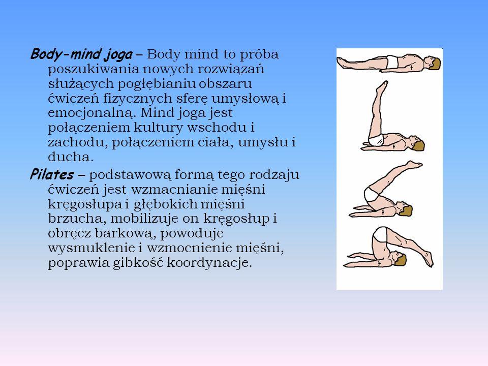 Body-mind joga – Body mind to próba poszukiwania nowych rozwiązań służących pogłębianiu obszaru ćwiczeń fizycznych sferę umysłową i emocjonalną.