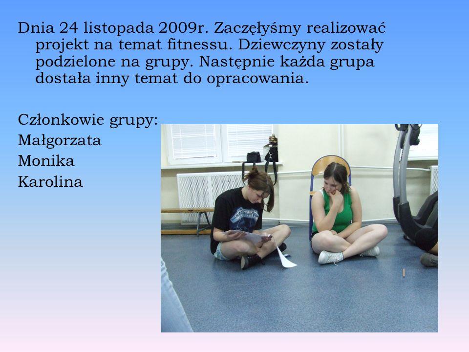 Dnia 24 listopada 2009r. Zaczęłyśmy realizować projekt na temat fitnessu.