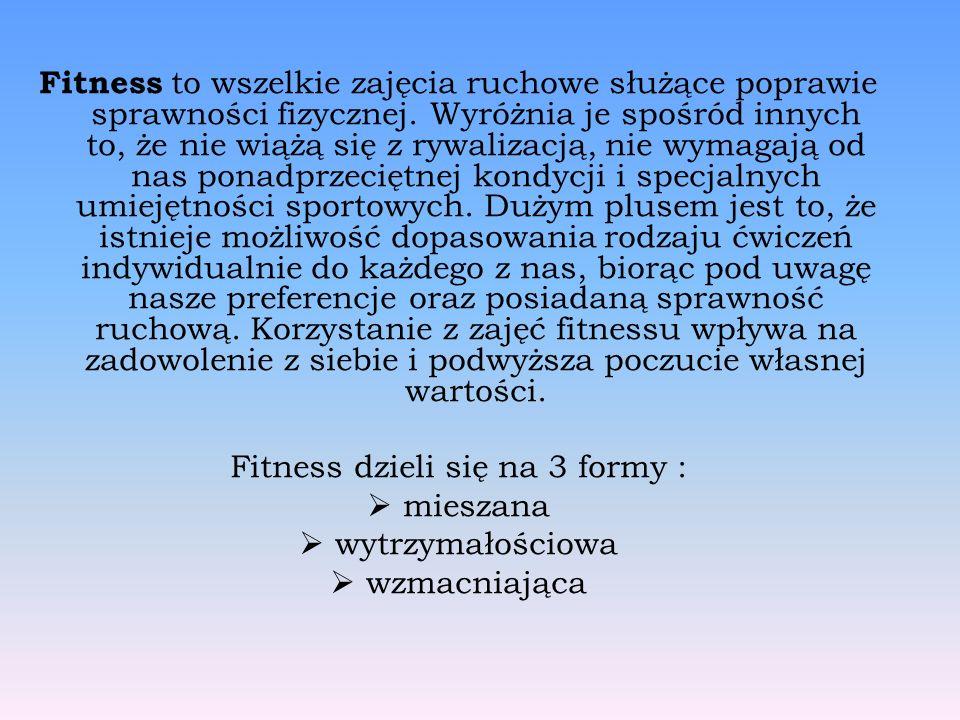 Fitness to wszelkie zajęcia ruchowe służące poprawie sprawności fizycznej.