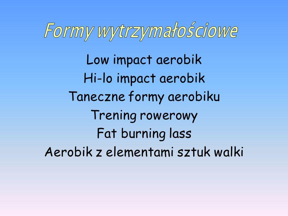 Low impact aerobik Hi-lo impact aerobik Taneczne formy aerobiku Trening rowerowy Fat burning lass Aerobik z elementami sztuk walki
