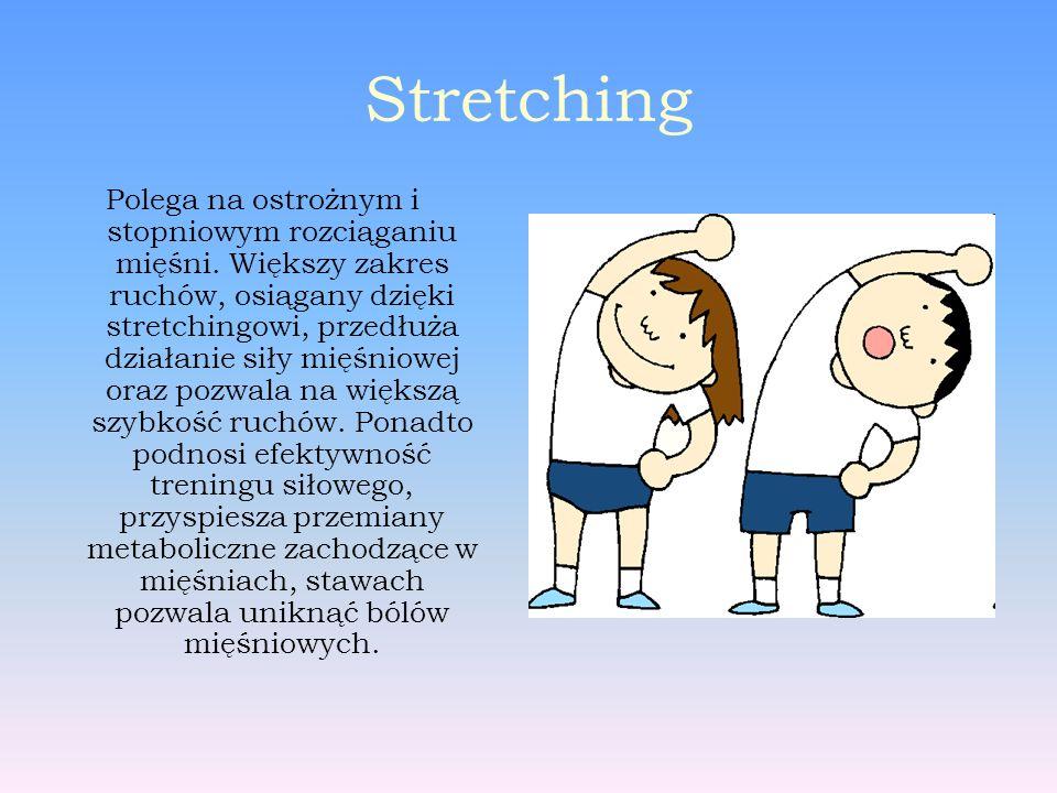 Stretching Polega na ostrożnym i stopniowym rozciąganiu mięśni.