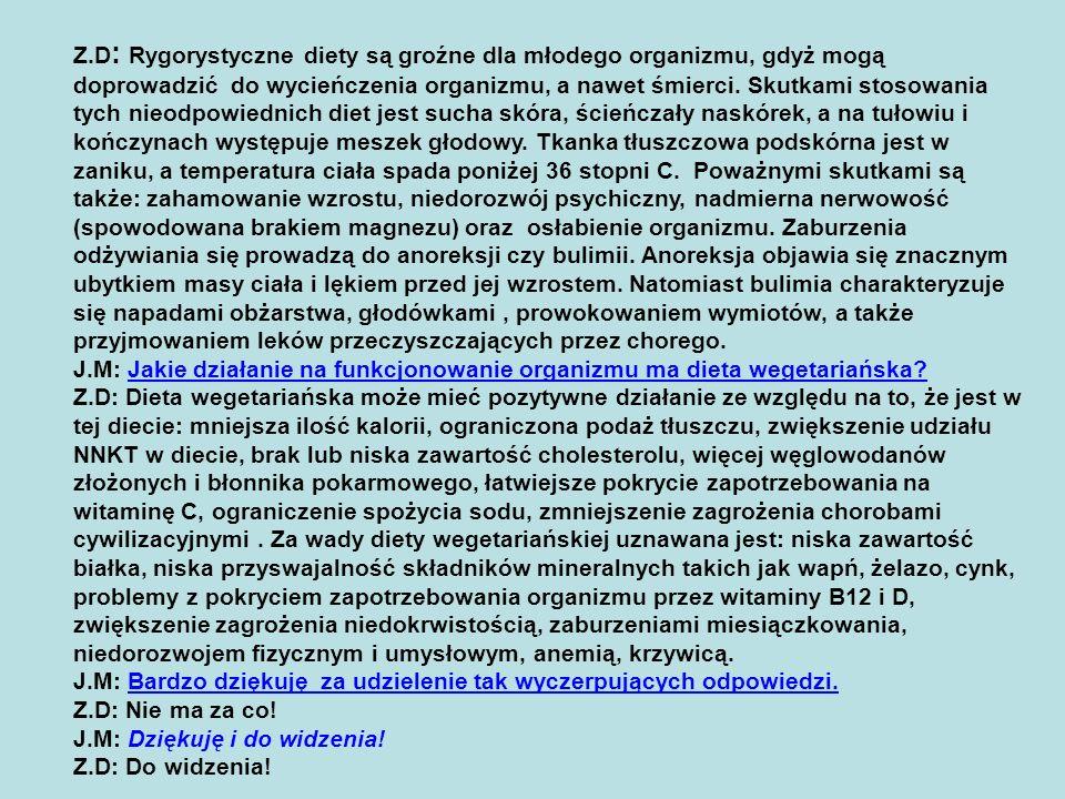 Z.D : Rygorystyczne diety są groźne dla młodego organizmu, gdyż mogą doprowadzić do wycieńczenia organizmu, a nawet śmierci. Skutkami stosowania tych