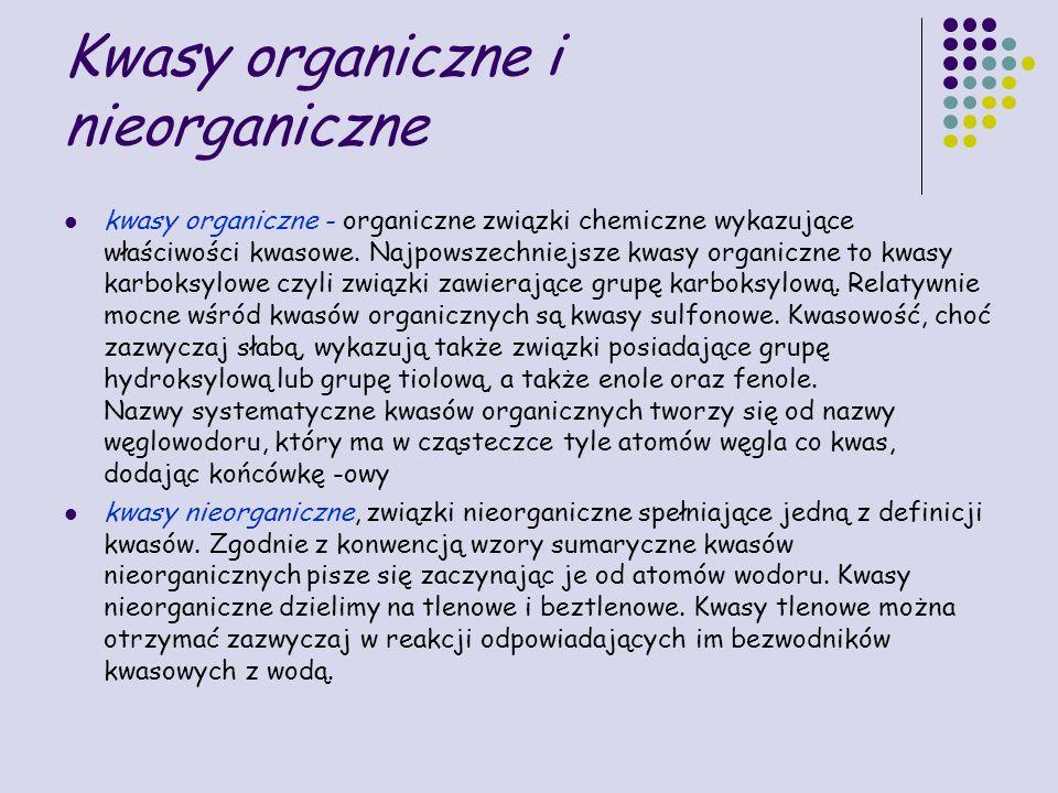 Kwasy organiczne i nieorganiczne kwasy organiczne - organiczne związki chemiczne wykazujące właściwości kwasowe. Najpowszechniejsze kwasy organiczne t