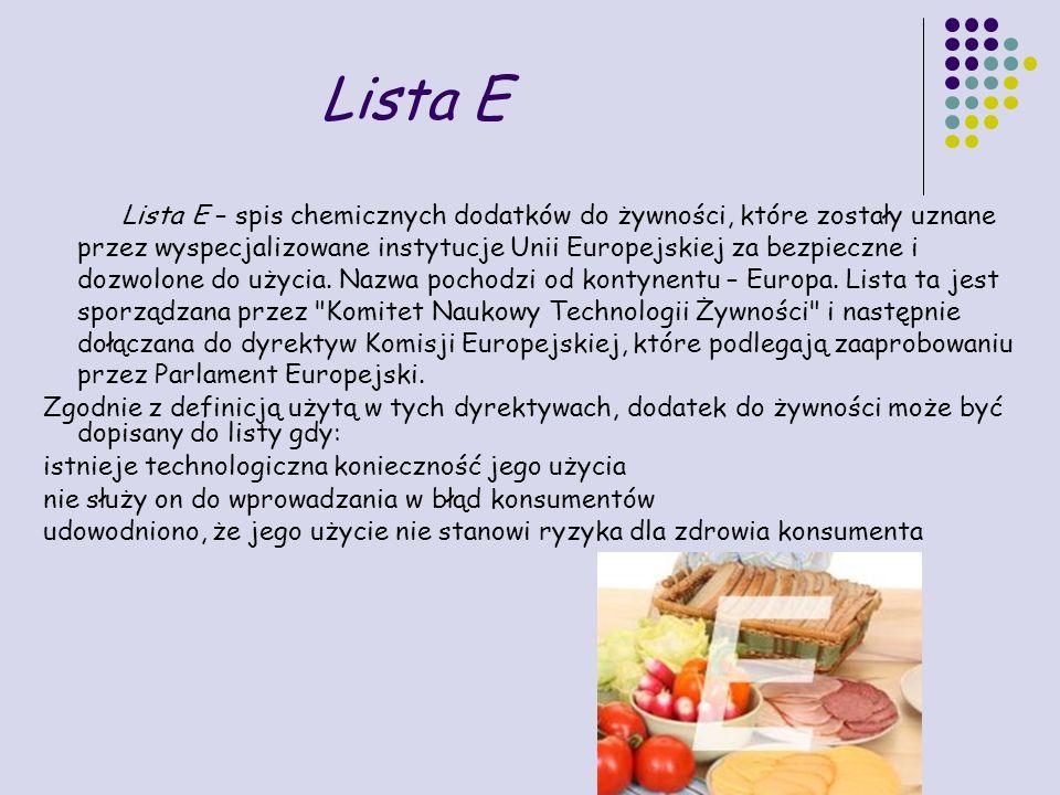 Lista E Lista E – spis chemicznych dodatków do żywności, które zostały uznane przez wyspecjalizowane instytucje Unii Europejskiej za bezpieczne i dozwolone do użycia.