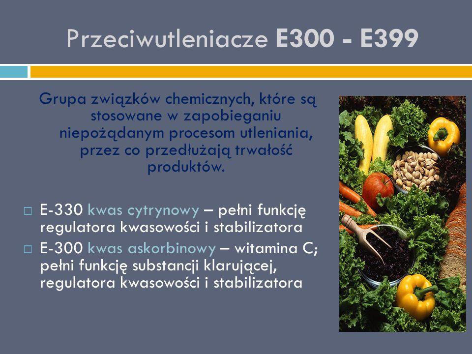 Przeciwutleniacze E300 - E399 Grupa związków chemicznych, które są stosowane w zapobieganiu niepożądanym procesom utleniania, przez co przedłużają trw