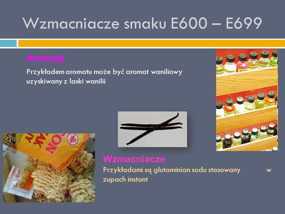 Wzmacniacze smaku E600 – E699 Aromaty Przykładem aromatu może być aromat waniliowy uzyskiwany z laski wanilii Wzmacniacze Przykładami są glutaminian s