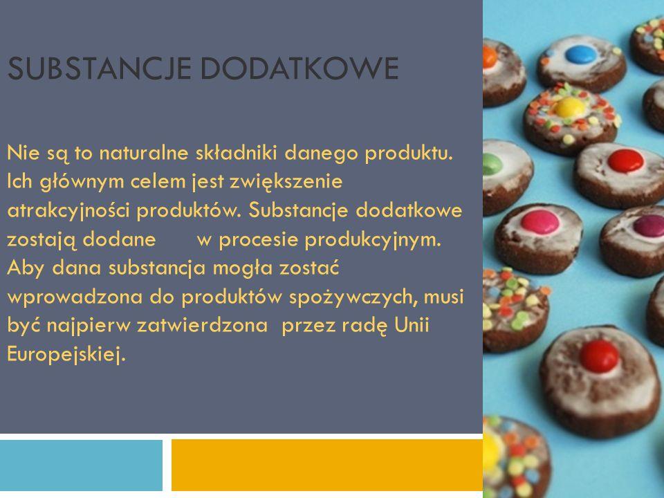 SUBSTANCJE DODATKOWE Nie są to naturalne składniki danego produktu. Ich głównym celem jest zwiększenie atrakcyjności produktów. Substancje dodatkowe z