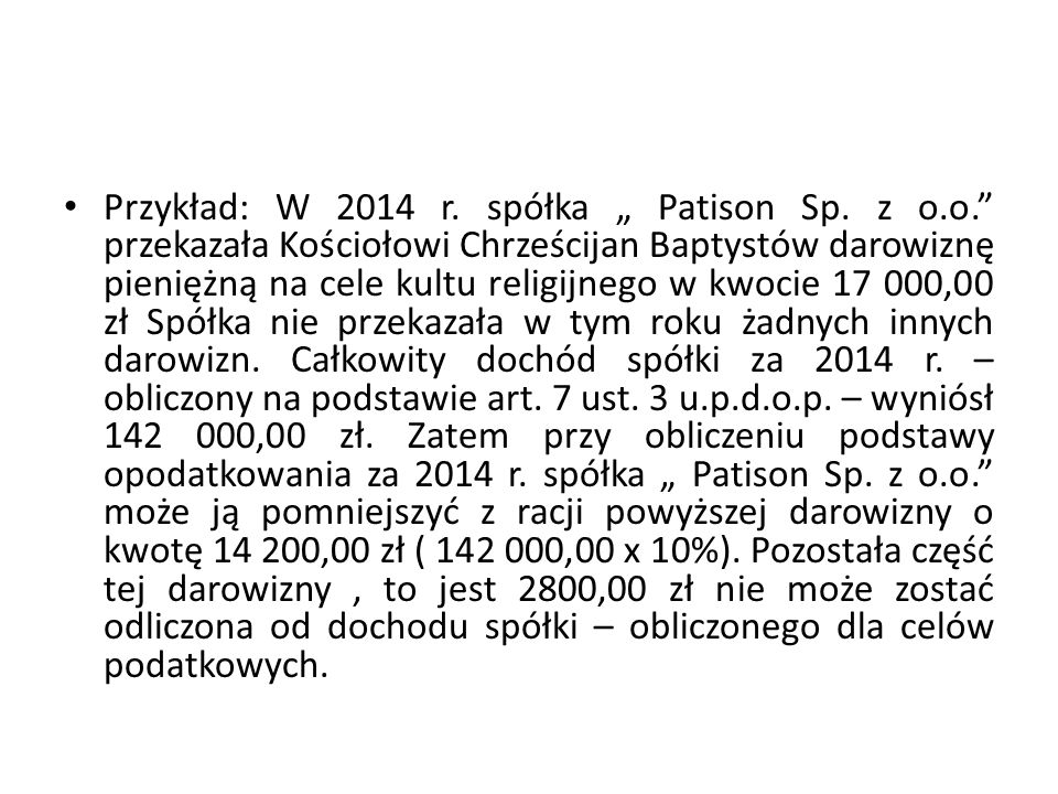 """Przykład: W 2014 r. spółka """" Patison Sp. z o.o."""" przekazała Kościołowi Chrześcijan Baptystów darowiznę pieniężną na cele kultu religijnego w kwocie 17"""