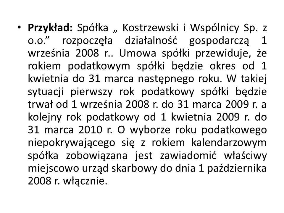 """Przykład: Spółka """" Kostrzewski i Wspólnicy Sp. z o.o."""" rozpoczęła działalność gospodarczą 1 września 2008 r.. Umowa spółki przewiduje, że rokiem podat"""