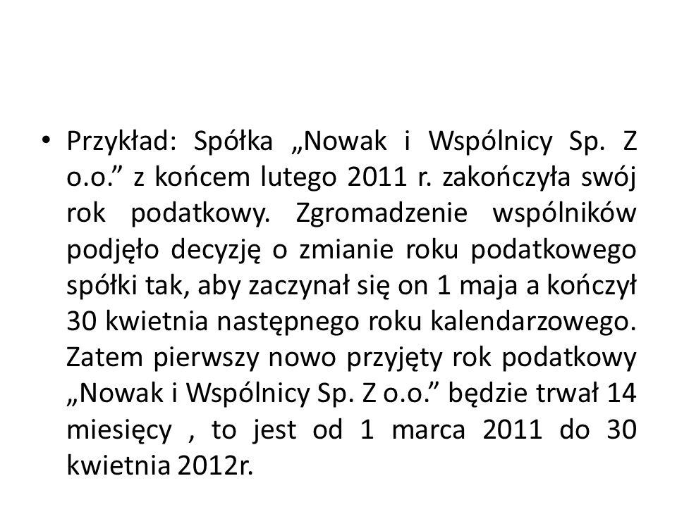 """Przykład: Spółka """"Nowak i Wspólnicy Sp. Z o.o."""" z końcem lutego 2011 r. zakończyła swój rok podatkowy. Zgromadzenie wspólników podjęło decyzję o zmian"""