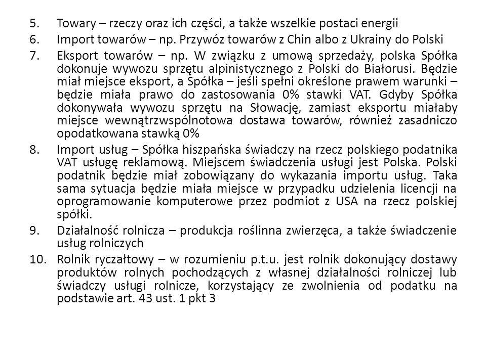 5.Towary – rzeczy oraz ich części, a także wszelkie postaci energii 6.Import towarów – np.