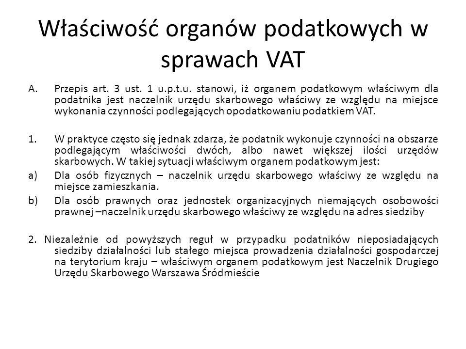 Właściwość organów podatkowych w sprawach VAT A.Przepis art. 3 ust. 1 u.p.t.u. stanowi, iż organem podatkowym właściwym dla podatnika jest naczelnik u