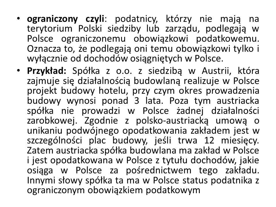 ograniczony czyli: podatnicy, którzy nie mają na terytorium Polski siedziby lub zarządu, podlegają w Polsce ograniczonemu obowiązkowi podatkowemu. Ozn