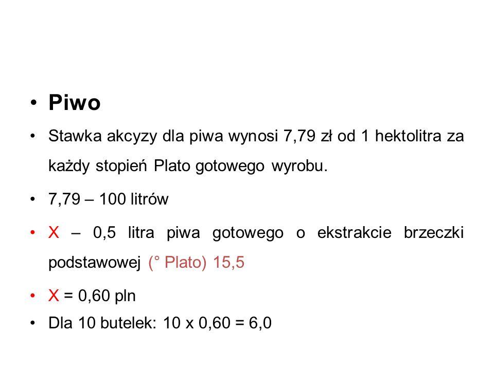 Piwo Stawka akcyzy dla piwa wynosi 7,79 zł od 1 hektolitra za każdy stopień Plato gotowego wyrobu. 7,79 – 100 litrów X – 0,5 litra piwa gotowego o eks