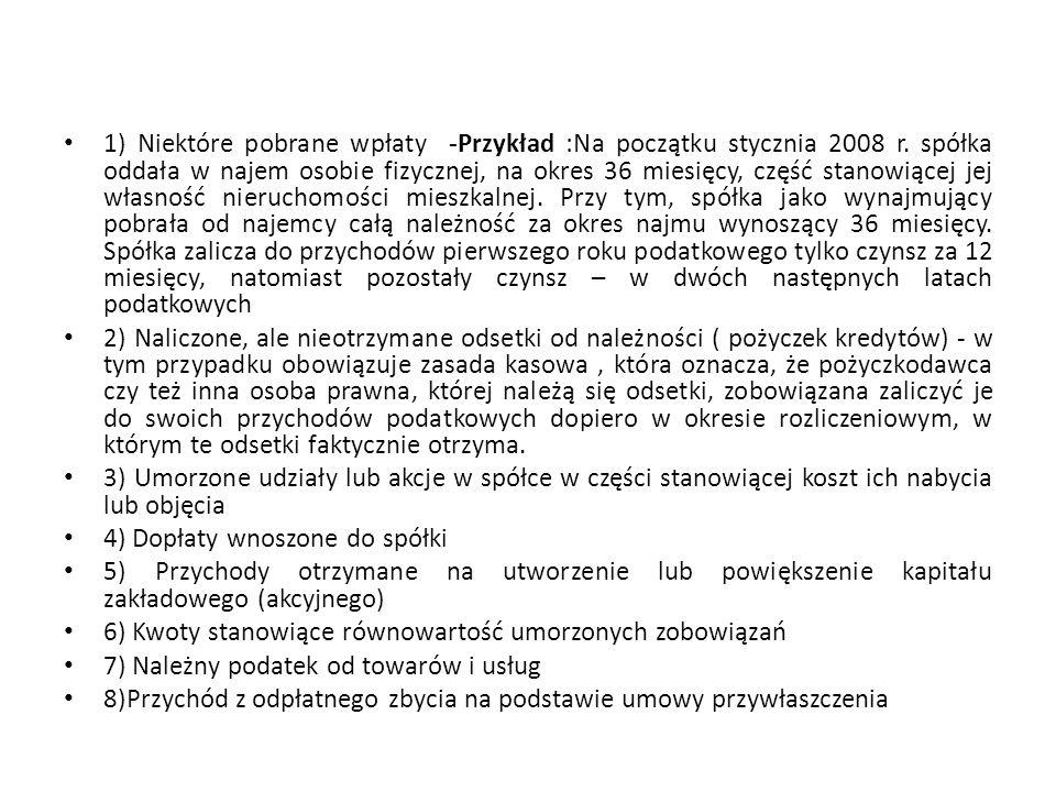 1) Niektóre pobrane wpłaty -Przykład :Na początku stycznia 2008 r. spółka oddała w najem osobie fizycznej, na okres 36 miesięcy, część stanowiącej jej