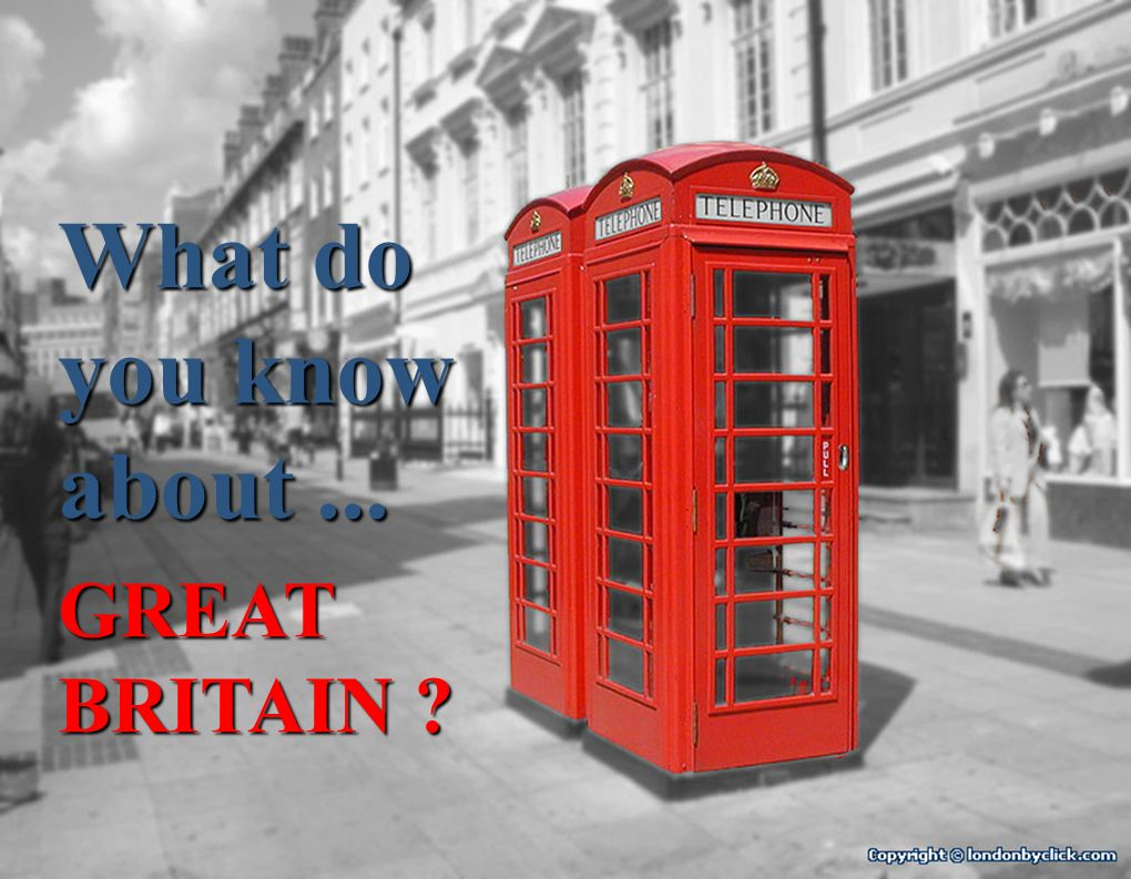 What do you know about Great Britain, its capital, British traditions and habits