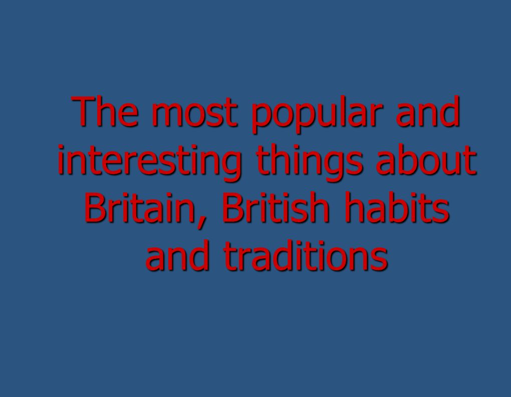 The most popular and interesting things about Britain, British habits and traditions