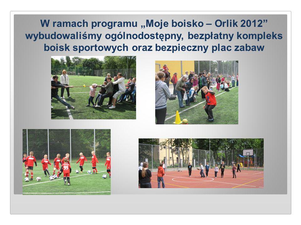 """W ramach programu """"Moje boisko – Orlik 2012"""" wybudowaliśmy ogólnodostępny, bezpłatny kompleks boisk sportowych oraz bezpieczny plac zabaw"""