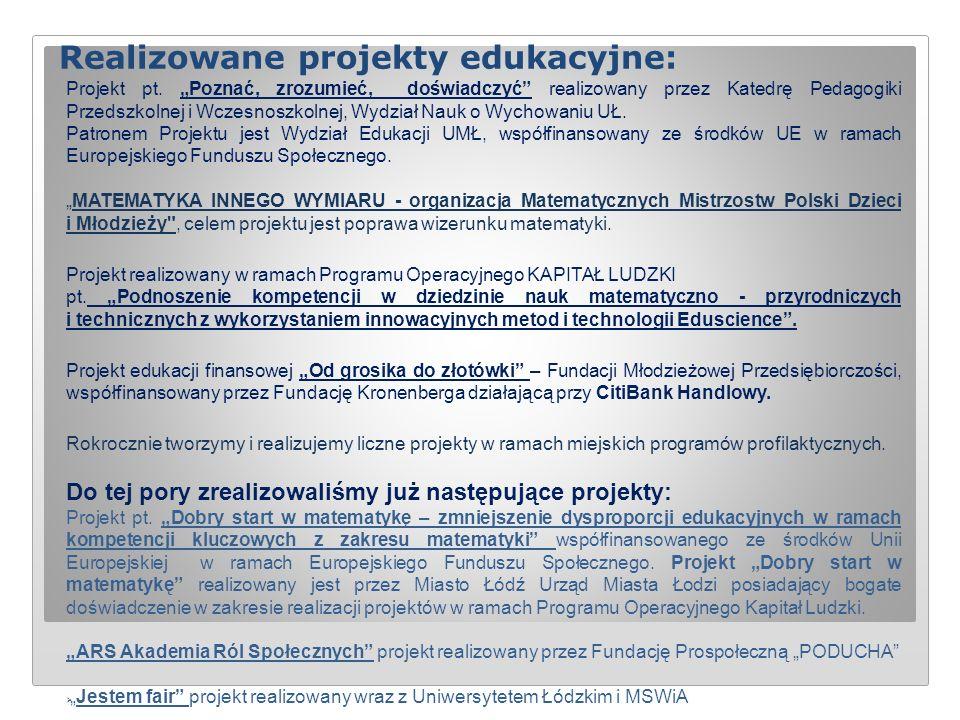 """Realizowane projekty edukacyjne: Projekt pt. """"Poznać, zrozumieć, doświadczyć"""" realizowany przez Katedrę Pedagogiki Przedszkolnej i Wczesnoszkolnej, Wy"""