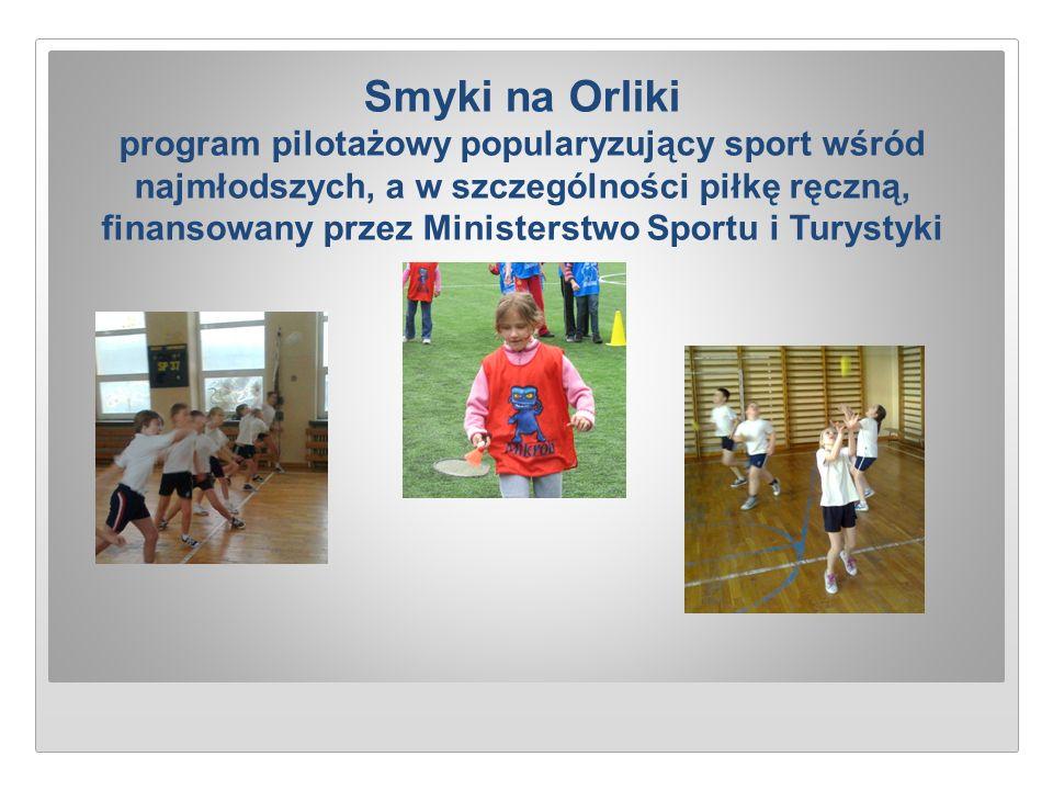 Smyki na Orliki program pilotażowy popularyzujący sport wśród najmłodszych, a w szczególności piłkę ręczną, finansowany przez Ministerstwo Sportu i Tu