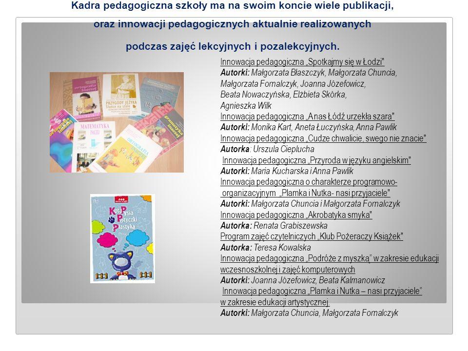 Kadra pedagogiczna szkoły ma na swoim koncie wiele publikacji, oraz innowacji pedagogicznych aktualnie realizowanych podczas zajęć lekcyjnych i pozale