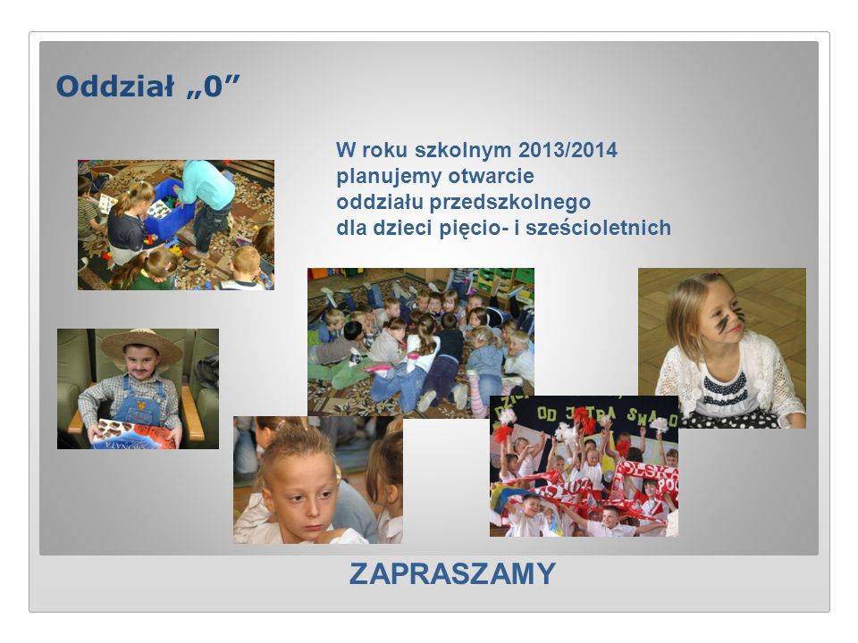 """Oddział """"0"""" W roku szkolnym 2013/2014 planujemy otwarcie oddziału przedszkolnego dla dzieci pięcio- i sześcioletnich ZAPRASZAMY"""