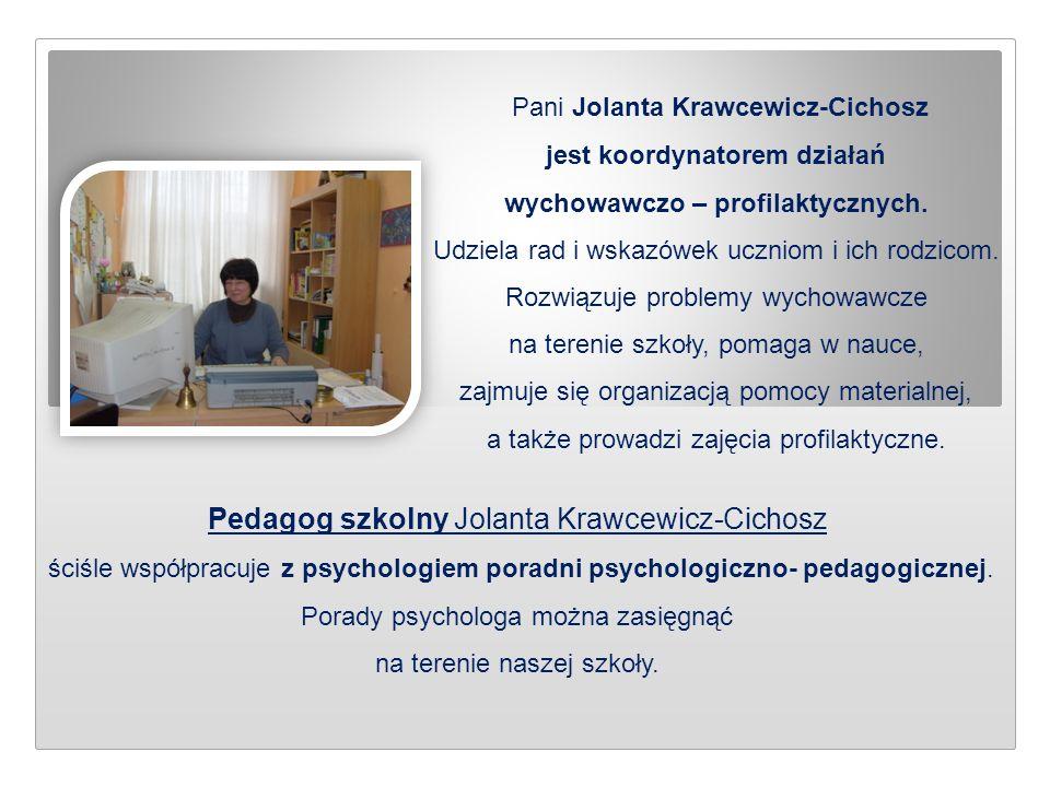 Pani Jolanta Krawcewicz-Cichosz jest koordynatorem działań wychowawczo – profilaktycznych. Udziela rad i wskazówek uczniom i ich rodzicom. Rozwiązuje