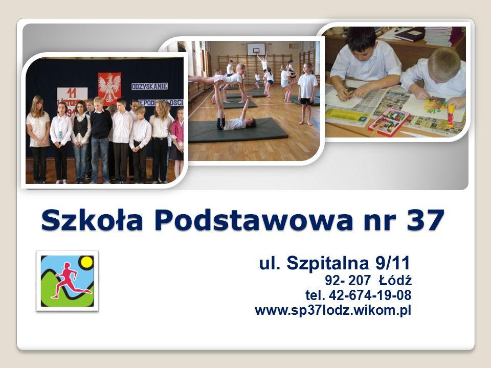 Szkoła Podstawowa nr 37 ul. Szpitalna 9/11 92- 207 Łódź tel. 42-674-19-08 www.sp37lodz.wikom.pl