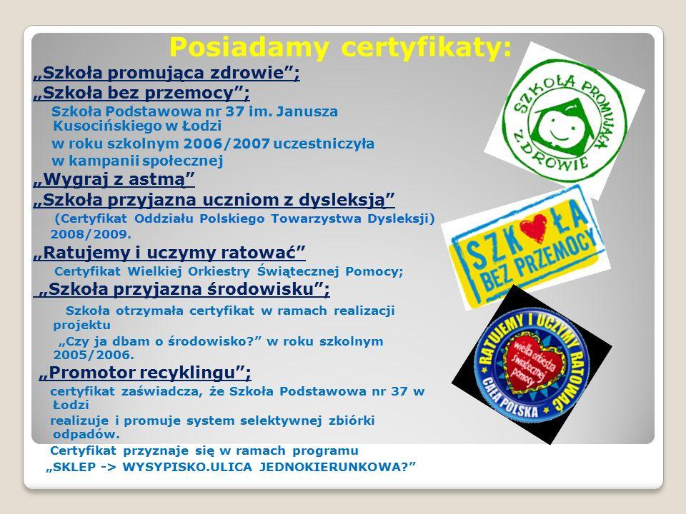 """Posiadamy certyfikaty: """"Szkoła promująca zdrowie ; """"Szkoła bez przemocy ; Szkoła Podstawowa nr 37 im."""
