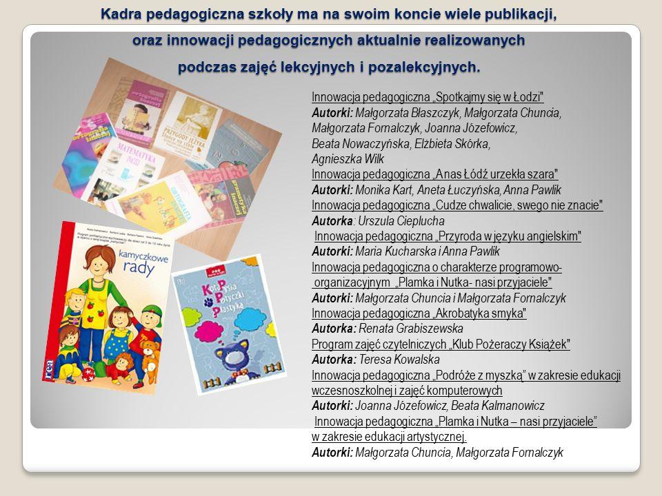 Kadra pedagogiczna szkoły ma na swoim koncie wiele publikacji, oraz innowacji pedagogicznych aktualnie realizowanych podczas zajęć lekcyjnych i pozalekcyjnych.