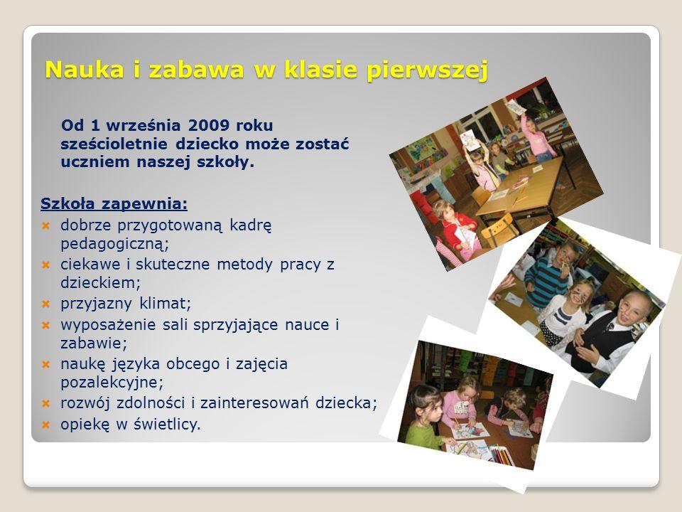 Nauka i zabawa w klasie pierwszej Od 1 września 2009 roku sześcioletnie dziecko może zostać uczniem naszej szkoły.