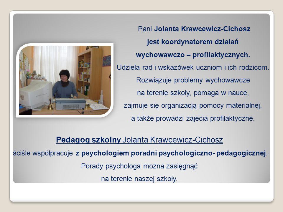 Pani Jolanta Krawcewicz-Cichosz jest koordynatorem działań wychowawczo – profilaktycznych.