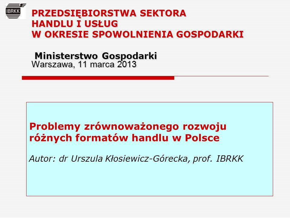 Problemy zrównoważonego rozwoju różnych formatów handlu w Polsce Autor: dr Urszula Kłosiewicz-Górecka, prof.