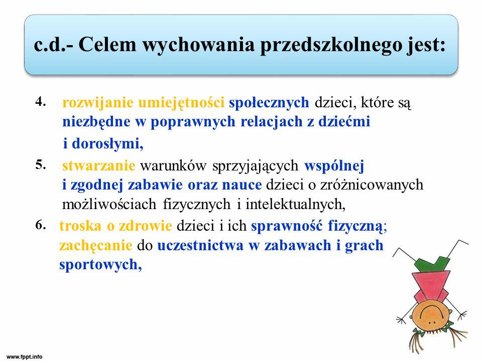 4. rozwijanie umiejętności społecznych dzieci, które są niezbędne w poprawnych relacjach z dziećmi i dorosłymi, 5. stwarzanie warunków sprzyjających w
