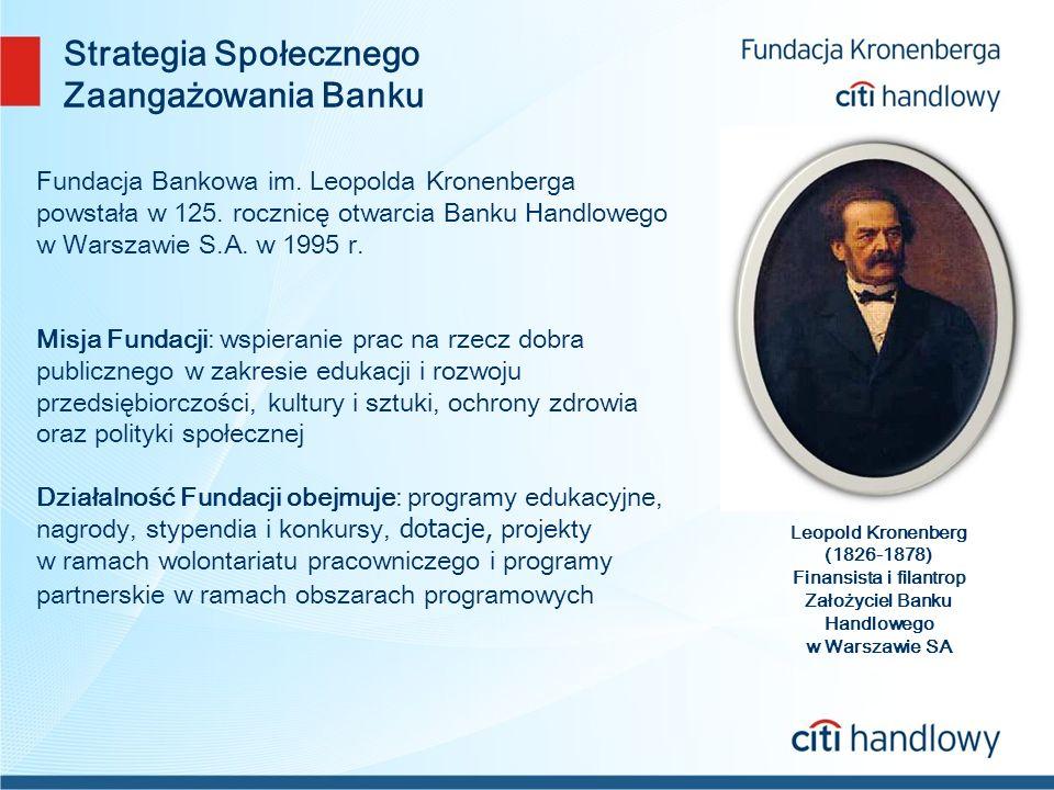 Strategia Społecznego Zaangażowania Banku Leopold Kronenberg (1826-1878) Finansista i filantrop Założyciel Banku Handlowego w Warszawie SA Fundacja Bankowa im.