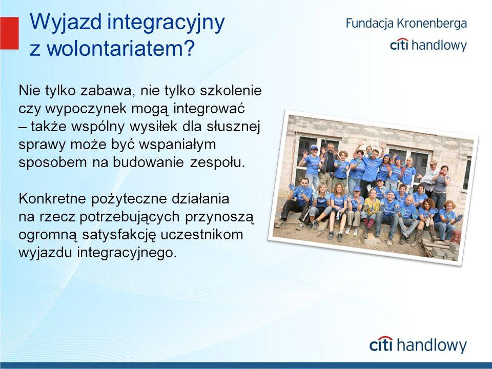Wyjazdy integracyjne, a wolontariat Od września 2006 roku w 20 wyjazdach wzięło udział ponad 1971 pracowników Citi Handlowy.