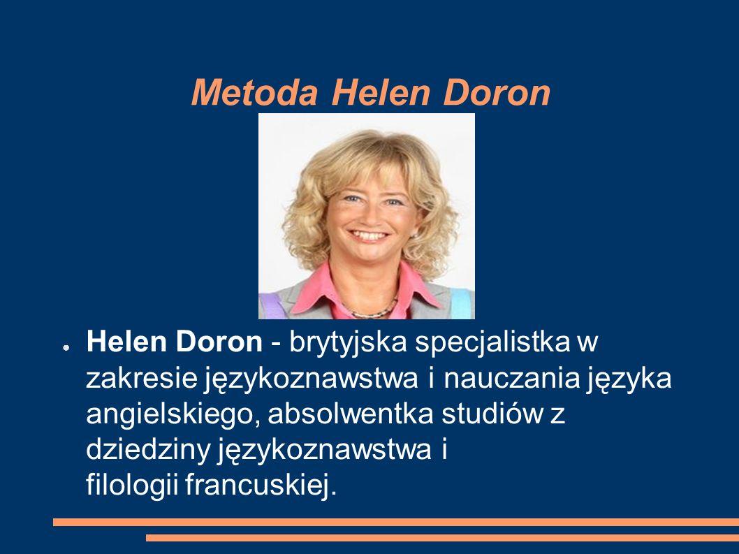 Metoda Helen Doron ● Helen Doron - brytyjska specjalistka w zakresie językoznawstwa i nauczania języka angielskiego, absolwentka studiów z dziedziny językoznawstwa i filologii francuskiej.