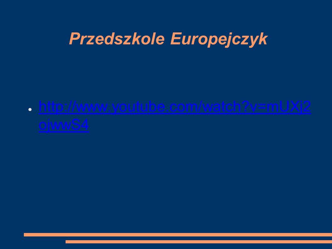Przedszkole Europejczyk ● http://www.youtube.com/watch v=mUXj2 ojwwS4 http://www.youtube.com/watch v=mUXj2 ojwwS4