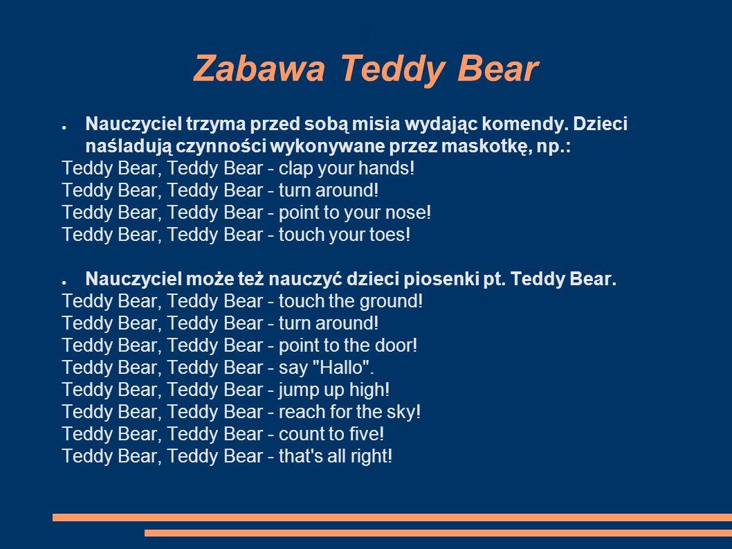 Zabawa Teddy Bear ● Nauczyciel trzyma przed sobą misia wydając komendy.