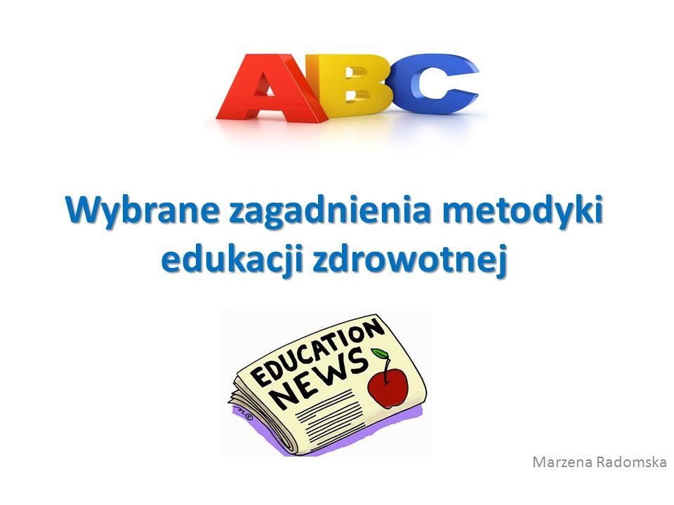 Wybrane zagadnienia metodyki edukacji zdrowotnej Marzena Radomska