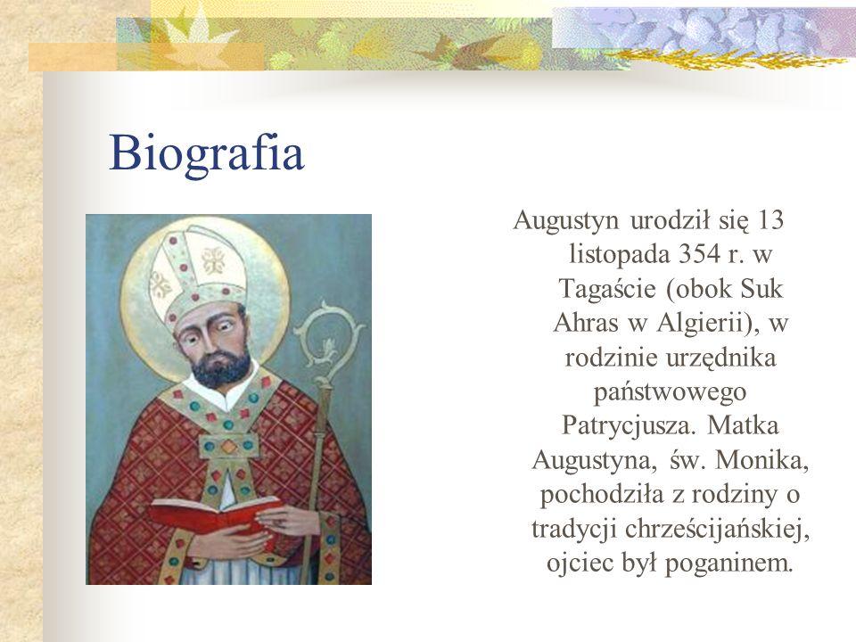 Biografia Augustyn rozumiał sens swojego życia, poczuł żal z powodu zmarnowanej przeszłości.
