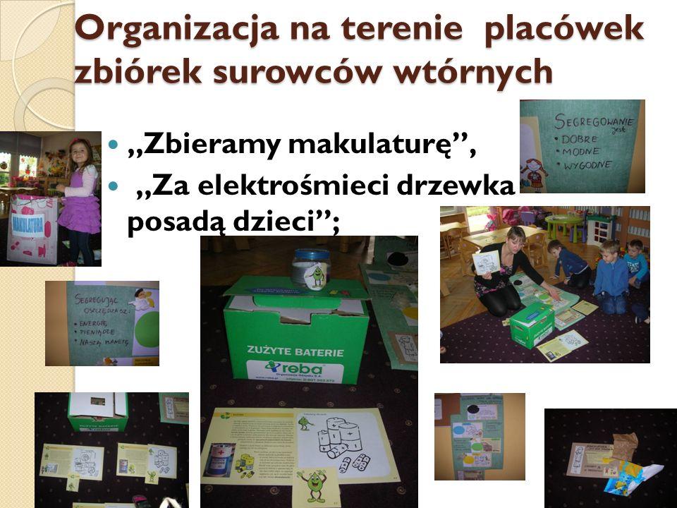 """Organizacja na terenie placówek zbiórek surowców wtórnych """"Zbieramy makulaturę , """"Za elektrośmieci drzewka posadą dzieci ;"""